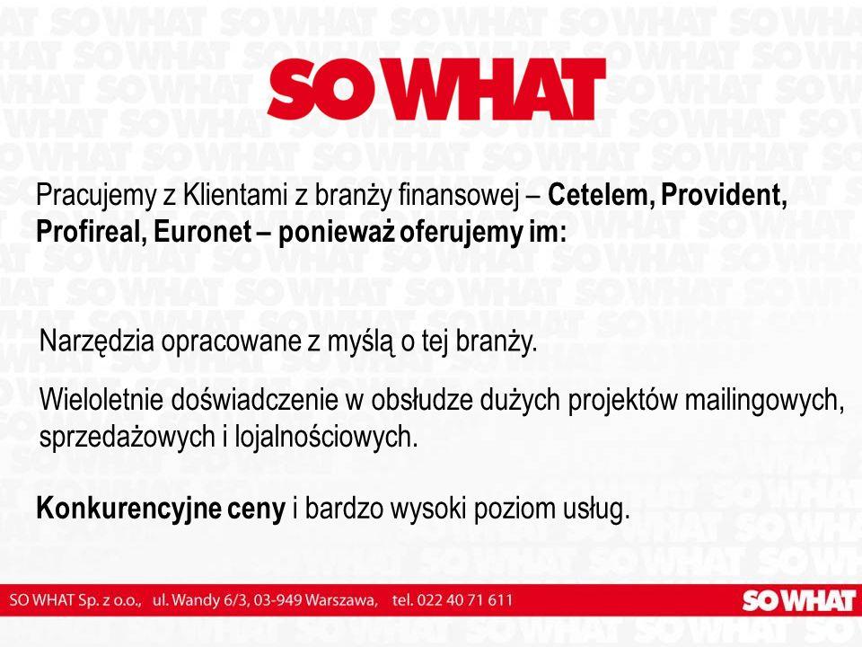 Pracujemy z Klientami z branży finansowej – Cetelem, Provident, Profireal, Euronet – ponieważ oferujemy im: