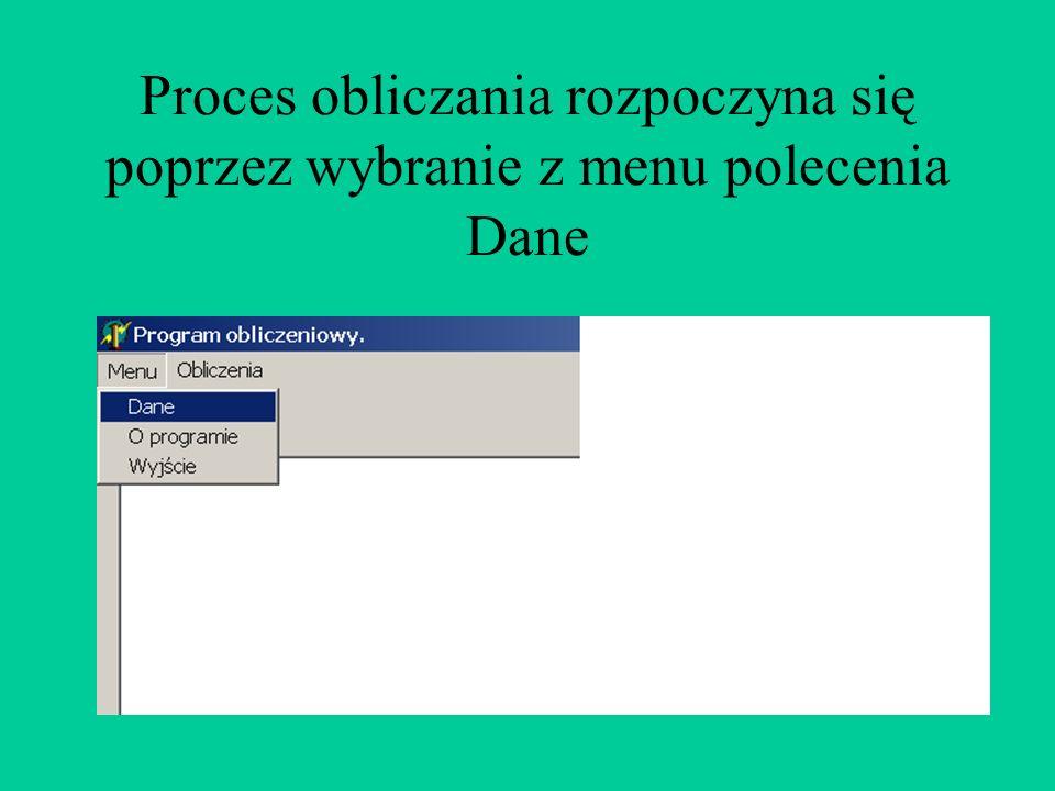 Proces obliczania rozpoczyna się poprzez wybranie z menu polecenia Dane