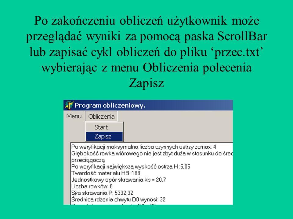 Po zakończeniu obliczeń użytkownik może przeglądać wyniki za pomocą paska ScrollBar lub zapisać cykl obliczeń do pliku 'przec.txt' wybierając z menu Obliczenia polecenia Zapisz