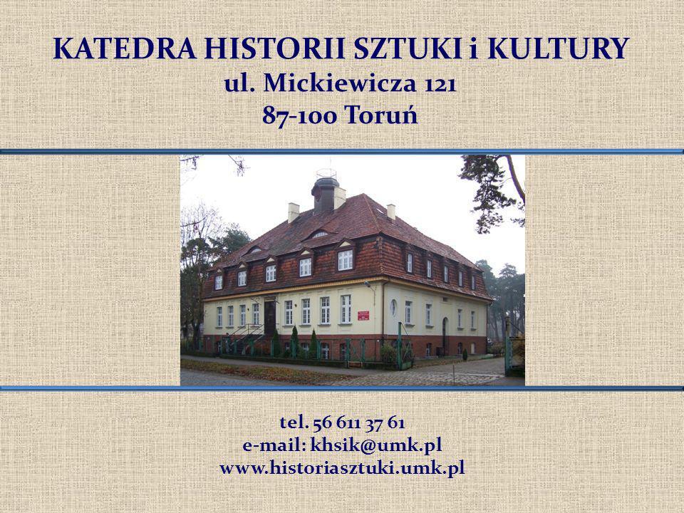 KATEDRA HISTORII SZTUKI i KULTURY ul. Mickiewicza 121 87-100 Toruń