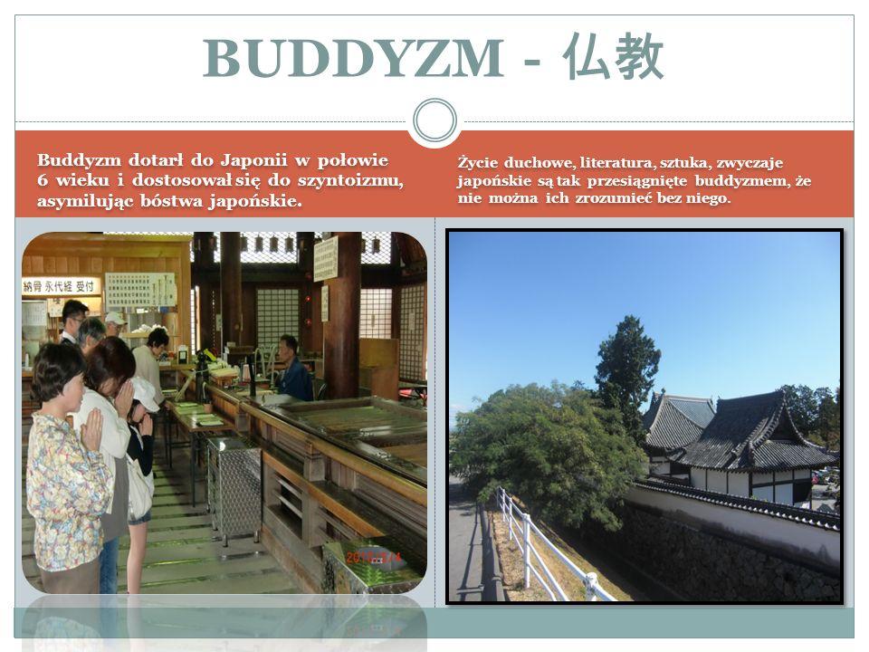 BUDDYZM-仏教 Buddyzm dotarł do Japonii w połowie 6 wieku i dostosował się do szyntoizmu, asymilując bóstwa japońskie.