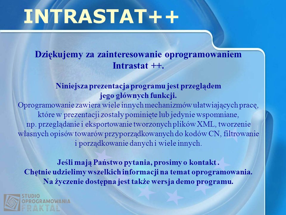 INTRASTAT++ Dziękujemy za zainteresowanie oprogramowaniem Intrastat ++. Niniejsza prezentacja programu jest przeglądem.