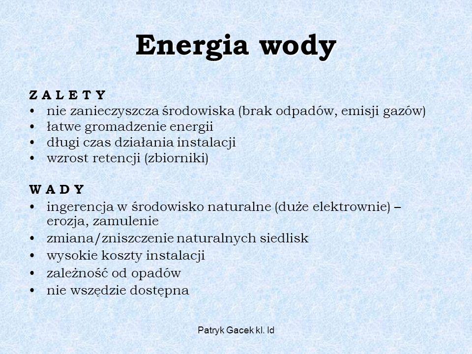 Energia wody Z A L E T Y. nie zanieczyszcza środowiska (brak odpadów, emisji gazów) łatwe gromadzenie energii.