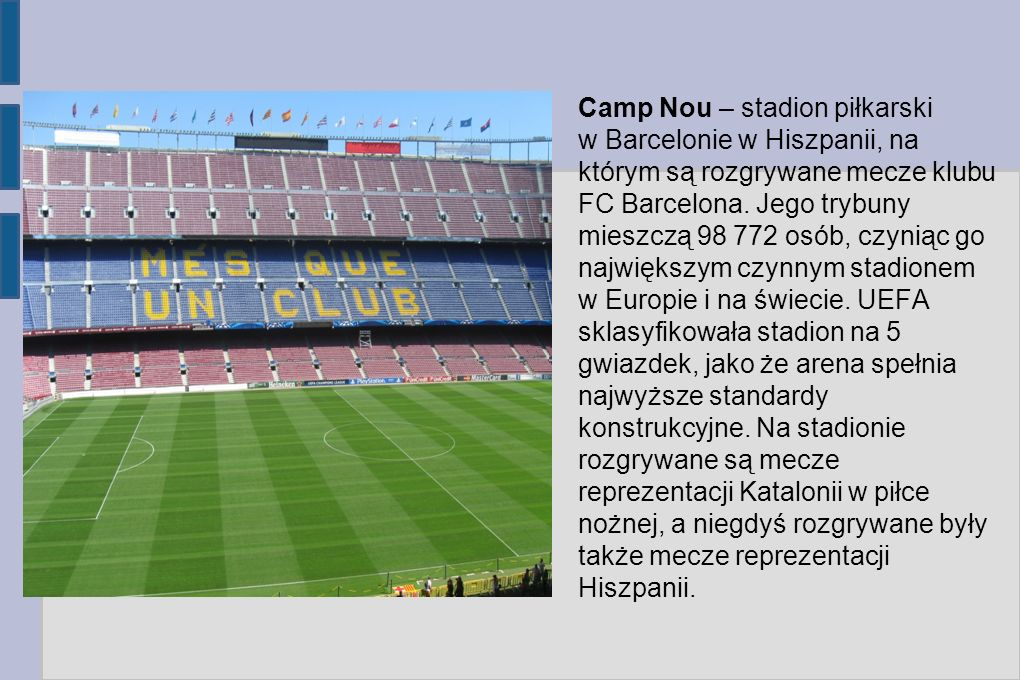 Camp Nou – stadion piłkarski w Barcelonie w Hiszpanii, na którym są rozgrywane mecze klubu FC Barcelona.