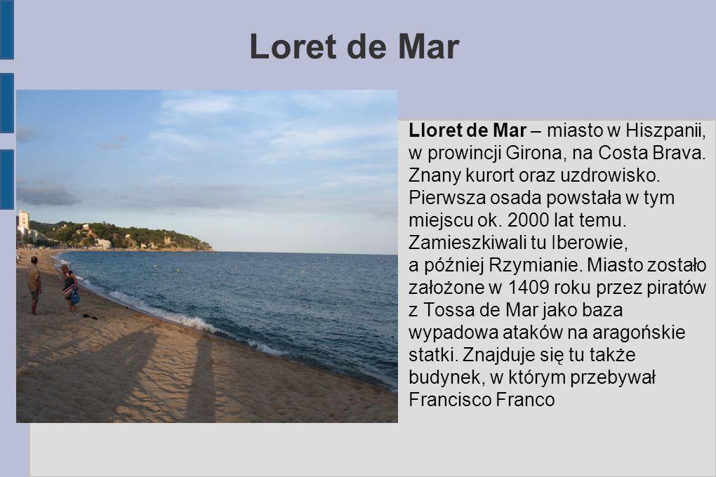 Loret de Mar Lloret de Mar – miasto w Hiszpanii, w prowincji Girona, na Costa Brava. Znany kurort oraz uzdrowisko.