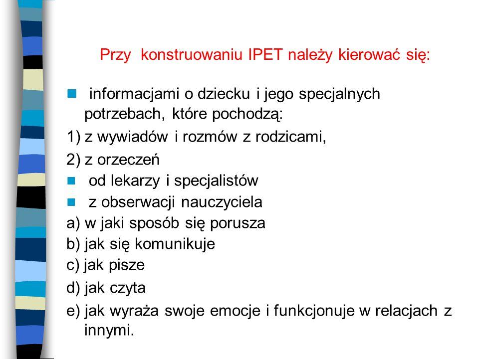 Przy konstruowaniu IPET należy kierować się: