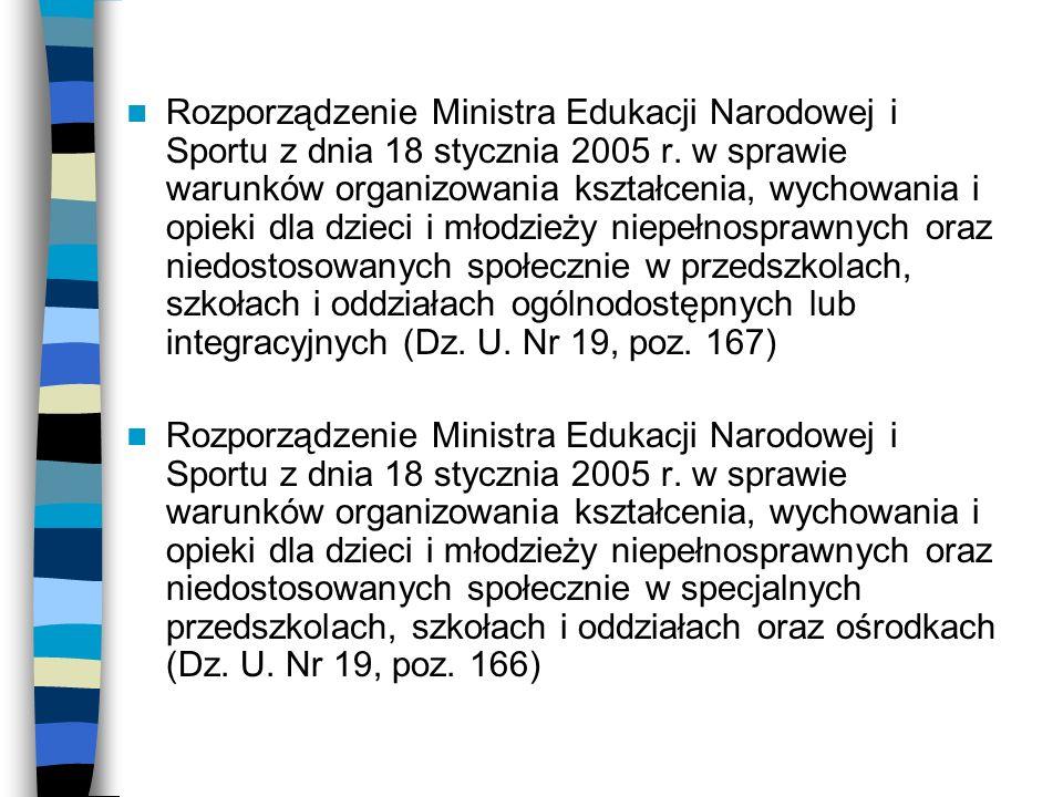 Rozporządzenie Ministra Edukacji Narodowej i Sportu z dnia 18 stycznia 2005 r. w sprawie warunków organizowania kształcenia, wychowania i opieki dla dzieci i młodzieży niepełnosprawnych oraz niedostosowanych społecznie w przedszkolach, szkołach i oddziałach ogólnodostępnych lub integracyjnych (Dz. U. Nr 19, poz. 167)