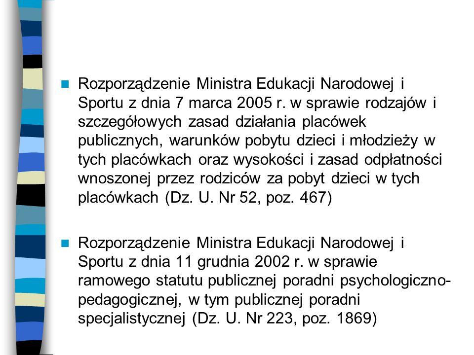 Rozporządzenie Ministra Edukacji Narodowej i Sportu z dnia 7 marca 2005 r. w sprawie rodzajów i szczegółowych zasad działania placówek publicznych, warunków pobytu dzieci i młodzieży w tych placówkach oraz wysokości i zasad odpłatności wnoszonej przez rodziców za pobyt dzieci w tych placówkach (Dz. U. Nr 52, poz. 467)