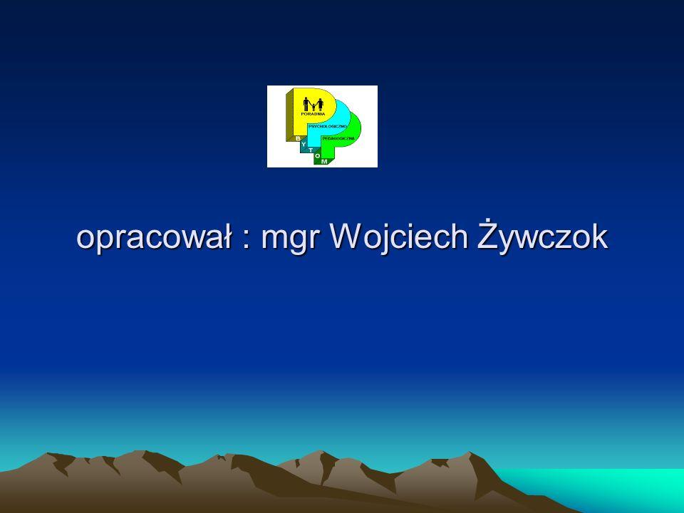 opracował : mgr Wojciech Żywczok