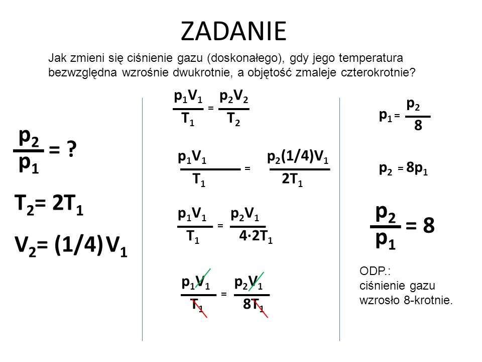 ZADANIE p1 p2 = T1 T2= 2 p1 p2 = 8 V1 V2= (1/4) p1V1 T1 p2V2 T2 p1