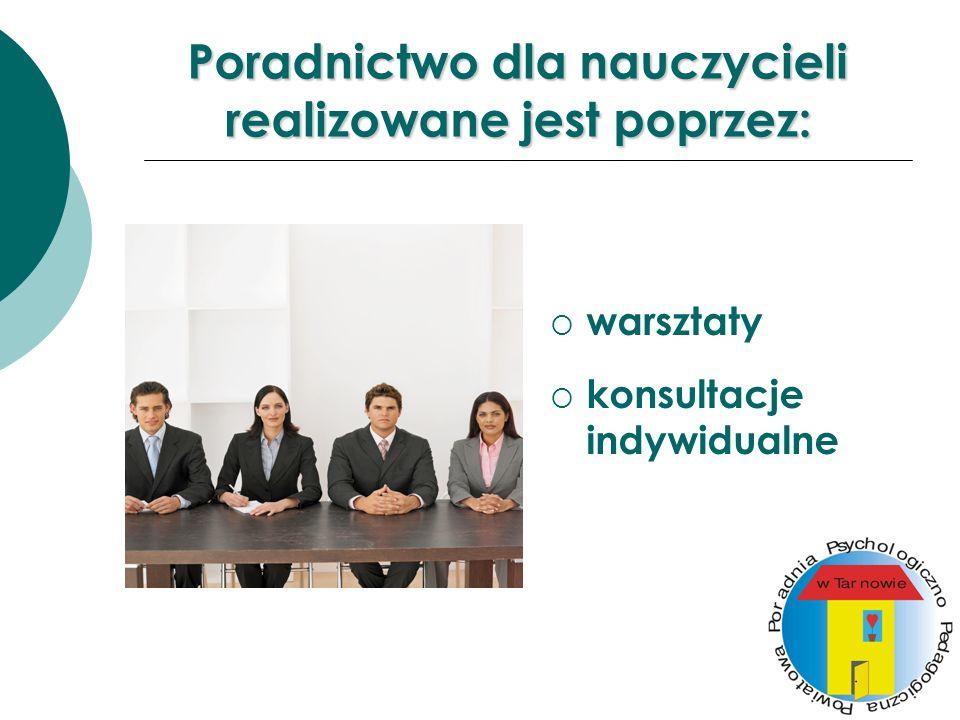 Poradnictwo dla nauczycieli realizowane jest poprzez: