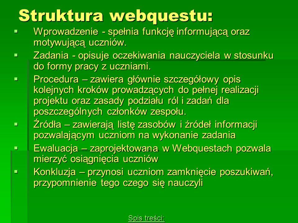 Struktura webquestu: Wprowadzenie - spełnia funkcję informującą oraz motywującą uczniów.