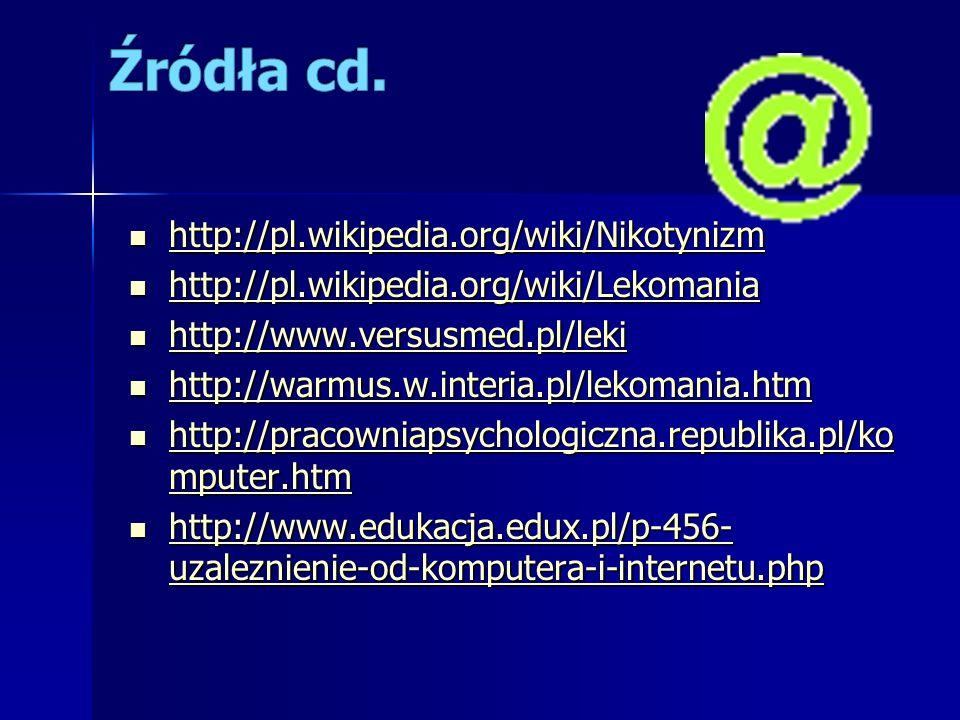 Źródła cd. http://pl.wikipedia.org/wiki/Nikotynizm