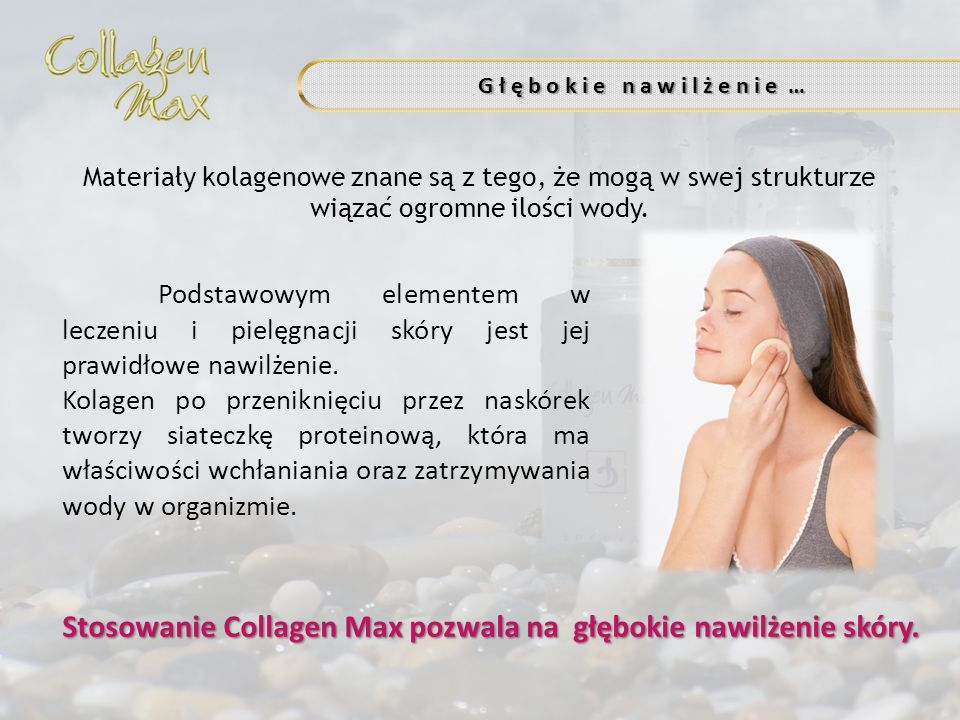 Stosowanie Collagen Max pozwala na głębokie nawilżenie skóry.
