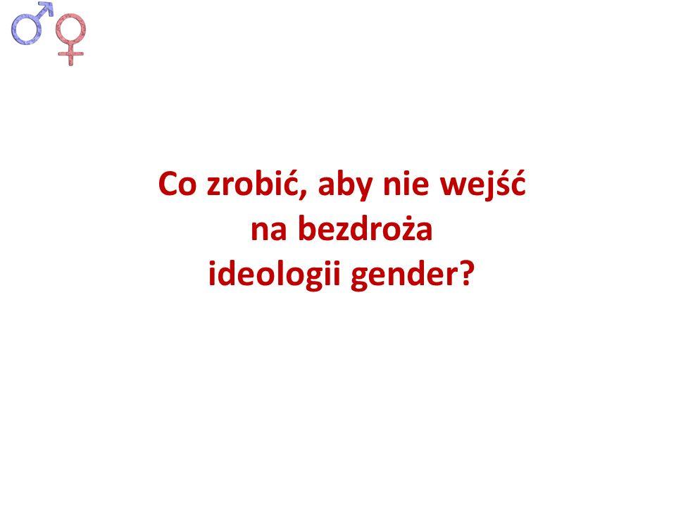 Co zrobić, aby nie wejść na bezdroża ideologii gender