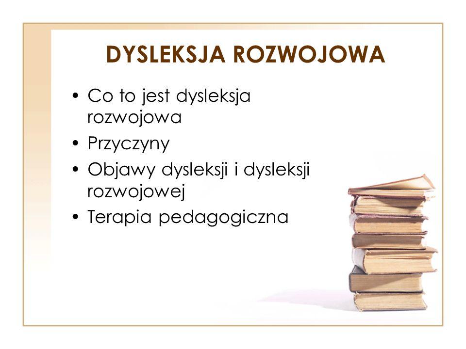 DYSLEKSJA ROZWOJOWA Co to jest dysleksja rozwojowa Przyczyny