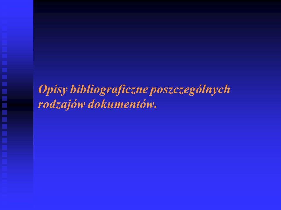 Opisy bibliograficzne poszczególnych rodzajów dokumentów.
