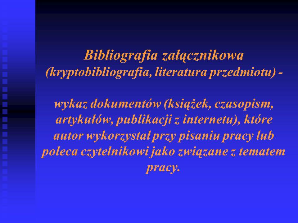 Bibliografia załącznikowa (kryptobibliografia, literatura przedmiotu) - wykaz dokumentów (książek, czasopism, artykułów, publikacji z internetu), które autor wykorzystał przy pisaniu pracy lub poleca czytelnikowi jako związane z tematem pracy.