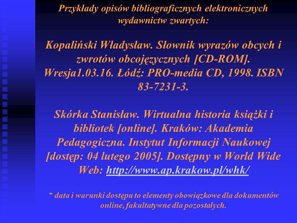 Przykłady opisów bibliograficznych elektronicznych wydawnictw zwartych: Kopaliński Władysław.