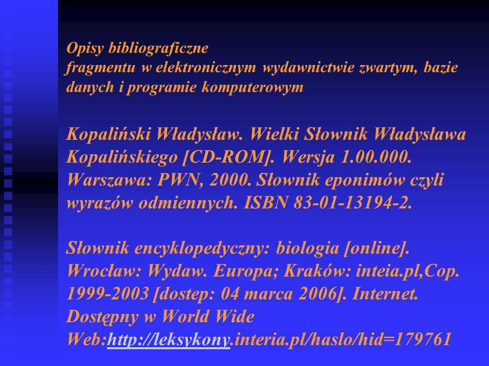 Opisy bibliograficzne fragmentu w elektronicznym wydawnictwie zwartym, bazie danych i programie komputerowym Kopaliński Władysław.