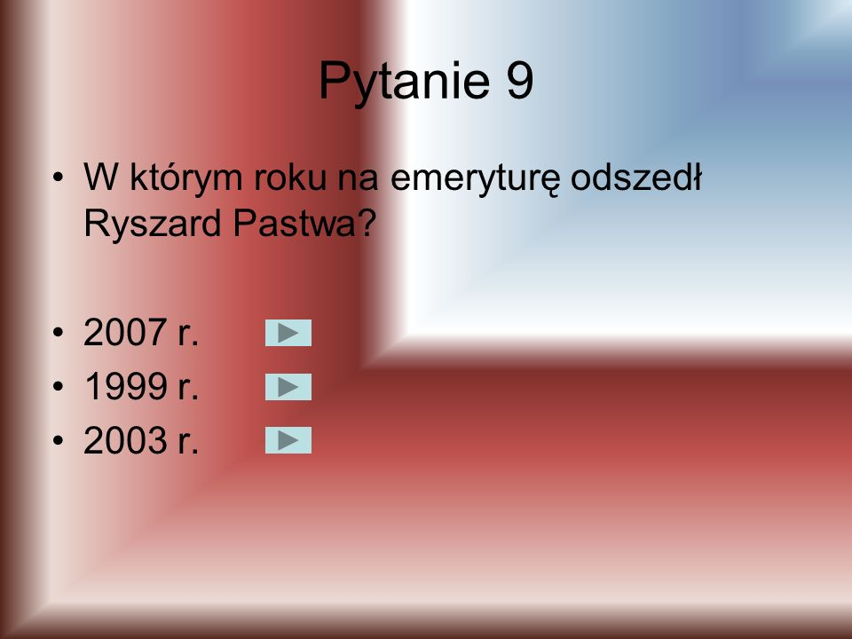 Pytanie 9 W którym roku na emeryturę odszedł Ryszard Pastwa 2007 r.