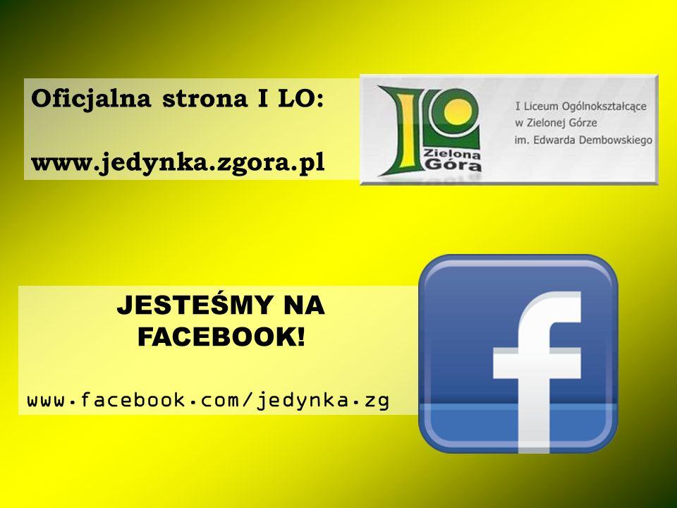 Oficjalna strona I LO: www.jedynka.zgora.pl JESTEŚMY NA FACEBOOK!