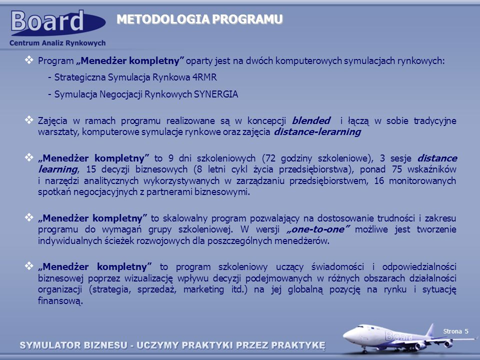 """METODOLOGIA PROGRAMUProgram """"Menedżer kompletny oparty jest na dwóch komputerowych symulacjach rynkowych:"""