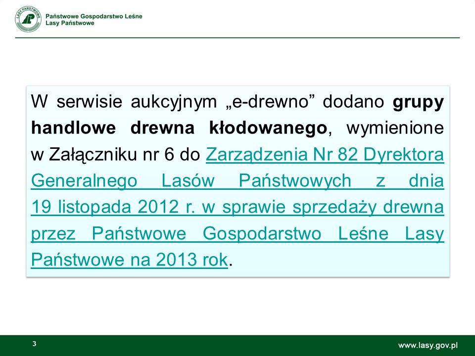 """W serwisie aukcyjnym """"e-drewno dodano grupy handlowe drewna kłodowanego, wymienione w Załączniku nr 6 do Zarządzenia Nr 82 Dyrektora Generalnego Lasów Państwowych z dnia 19 listopada 2012 r."""