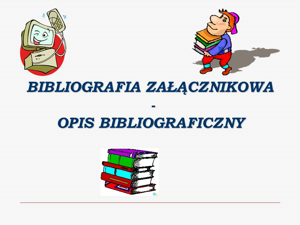 BIBLIOGRAFIA ZAŁĄCZNIKOWA - OPIS BIBLIOGRAFICZNY