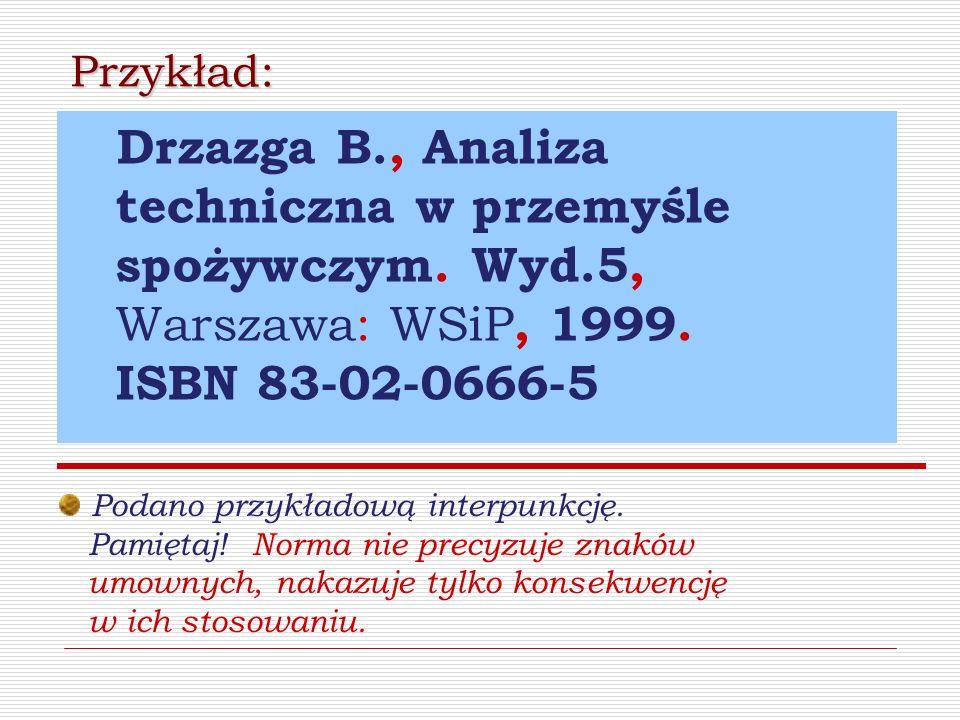 Przykład: Drzazga B., Analiza techniczna w przemyśle spożywczym. Wyd.5, Warszawa: WSiP, 1999. ISBN 83-02-0666-5.