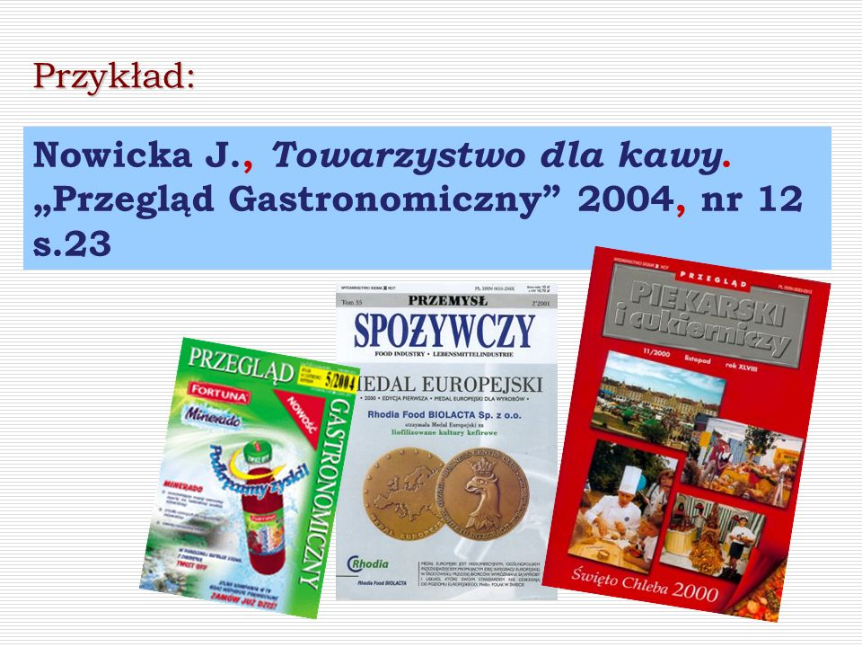 """Przykład: Nowicka J., Towarzystwo dla kawy. """"Przegląd Gastronomiczny 2004, nr 12 s.23"""