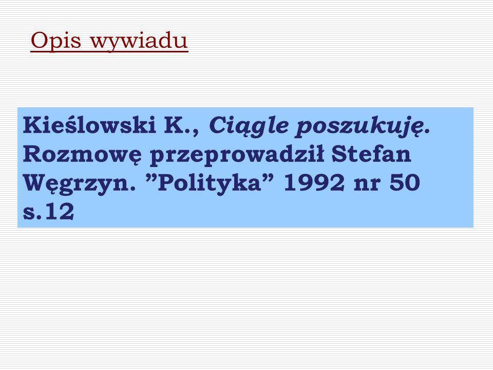 Opis wywiadu Kieślowski K., Ciągle poszukuję. Rozmowę przeprowadził Stefan Węgrzyn.