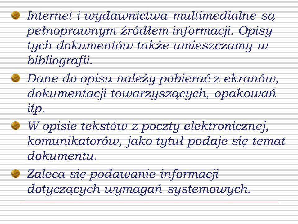 Internet i wydawnictwa multimedialne są pełnoprawnym źródłem informacji. Opisy tych dokumentów także umieszczamy w bibliografii.