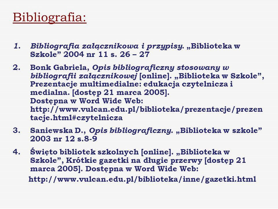 """Bibliografia: Bibliografia załącznikowa i przypisy. """"Biblioteka w Szkole 2004 nr 11 s. 26 – 27."""