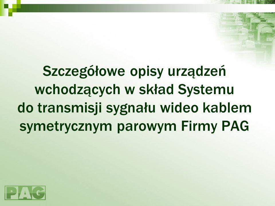 Szczegółowe opisy urządzeń wchodzących w skład Systemu do transmisji sygnału wideo kablem symetrycznym parowym Firmy PAG