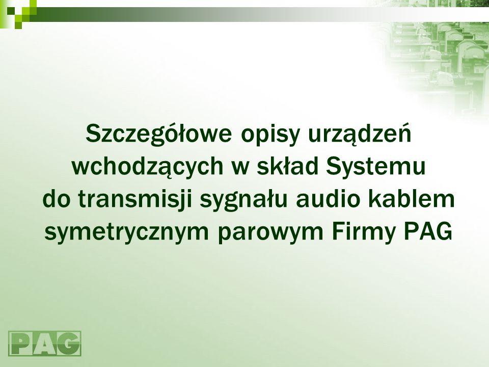 Szczegółowe opisy urządzeń wchodzących w skład Systemu do transmisji sygnału audio kablem symetrycznym parowym Firmy PAG