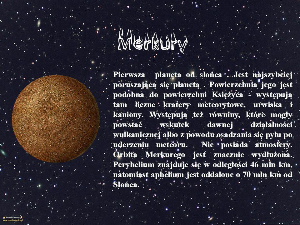 Pierwsza planeta od słońca. Jest najszybciej poruszającą się planetą