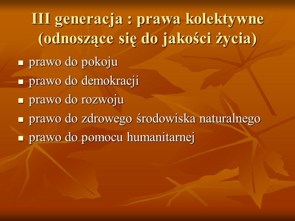 III generacja : prawa kolektywne (odnoszące się do jakości życia)