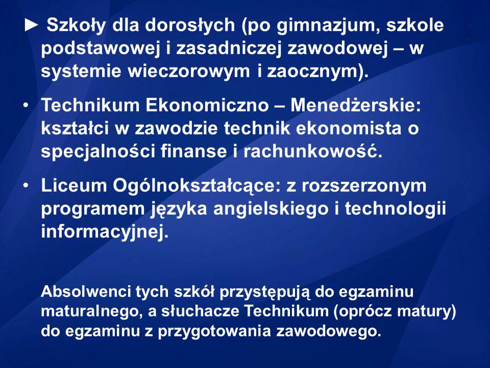 ► Szkoły dla dorosłych (po gimnazjum, szkole podstawowej i zasadniczej zawodowej – w systemie wieczorowym i zaocznym).