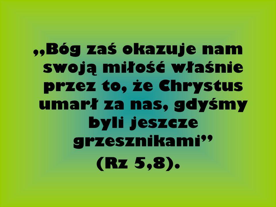 """""""Bóg zaś okazuje nam swoją miłość właśnie przez to, że Chrystus umarł za nas, gdyśmy byli jeszcze grzesznikami"""