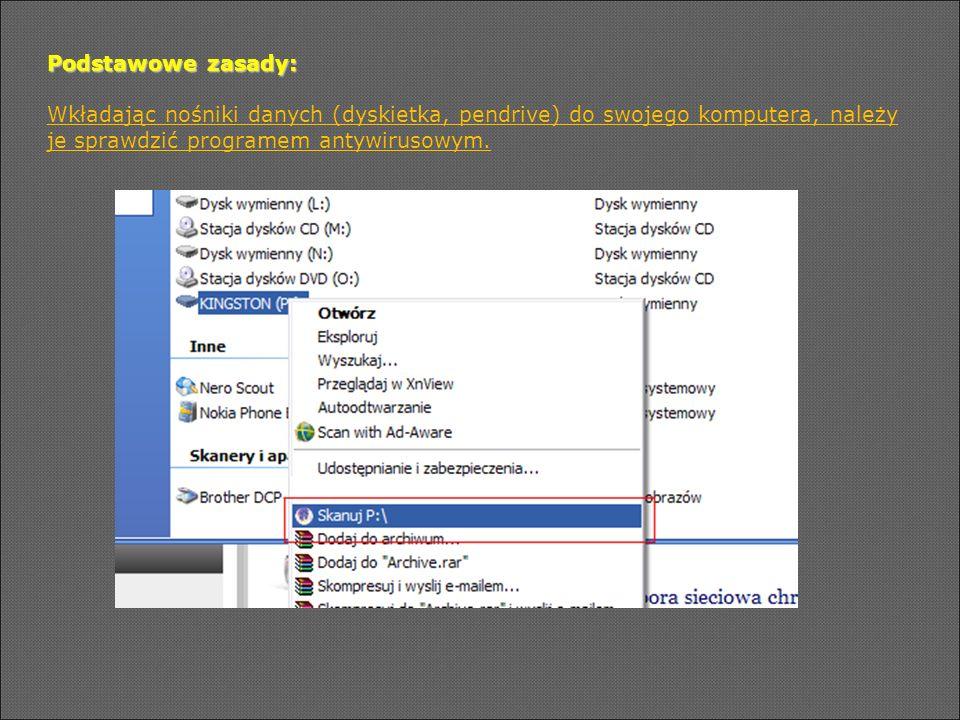 Podstawowe zasady: Wkładając nośniki danych (dyskietka, pendrive) do swojego komputera, należy je sprawdzić programem antywirusowym.