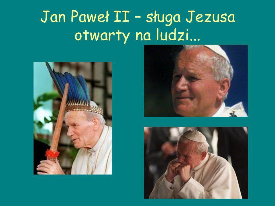 Jan Paweł II – sługa Jezusa otwarty na ludzi...