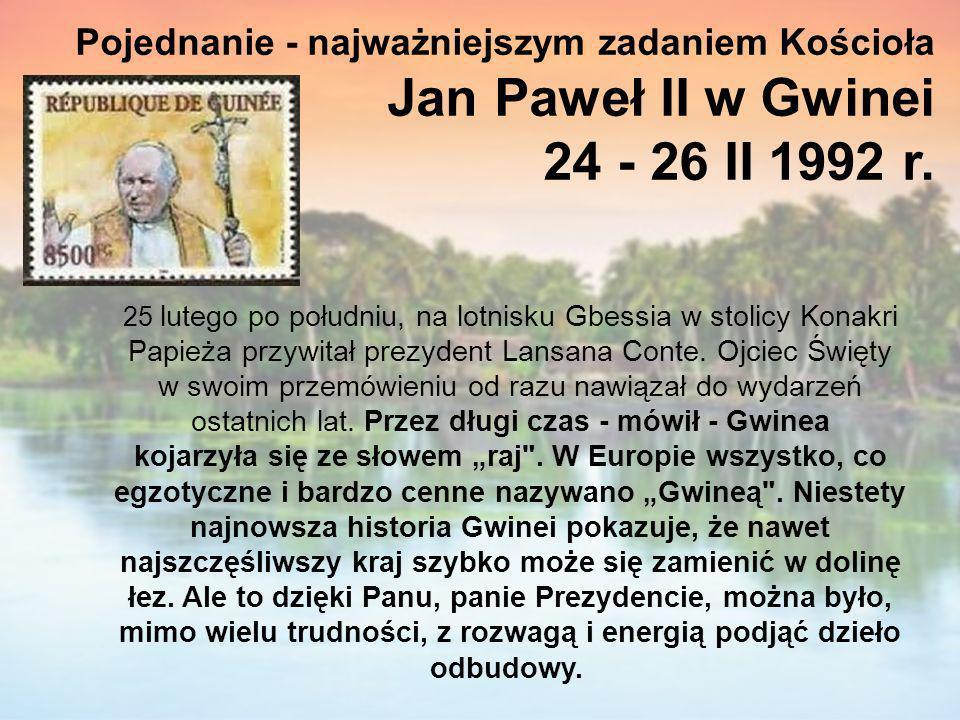 Pojednanie - najważniejszym zadaniem Kościoła Jan Paweł II w Gwinei 24 - 26 II 1992 r.