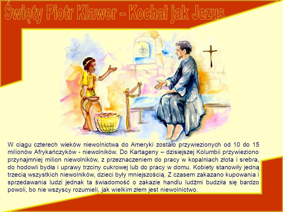 Święty Piotr Klawer – Kochał jak Jezus