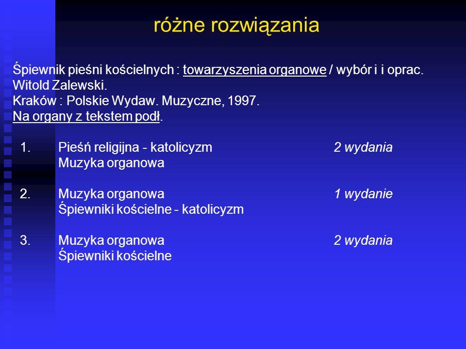 różne rozwiązania Śpiewnik pieśni kościelnych : towarzyszenia organowe / wybór i i oprac. Witold Zalewski.