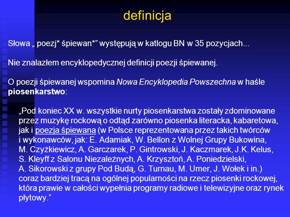 """definicja Słowa """" poezj* śpiewan* występują w katlogu BN w 35 pozycjach... Nie znalazłem encyklopedycznej definicji poezji śpiewanej."""