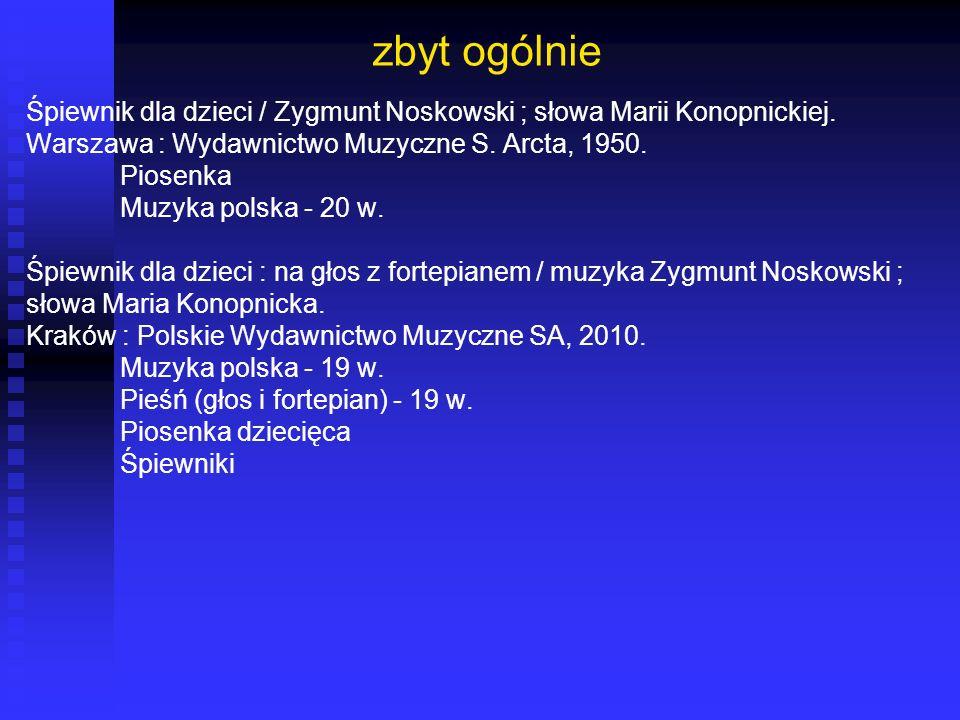 zbyt ogólnie Śpiewnik dla dzieci / Zygmunt Noskowski ; słowa Marii Konopnickiej. Warszawa : Wydawnictwo Muzyczne S. Arcta, 1950.
