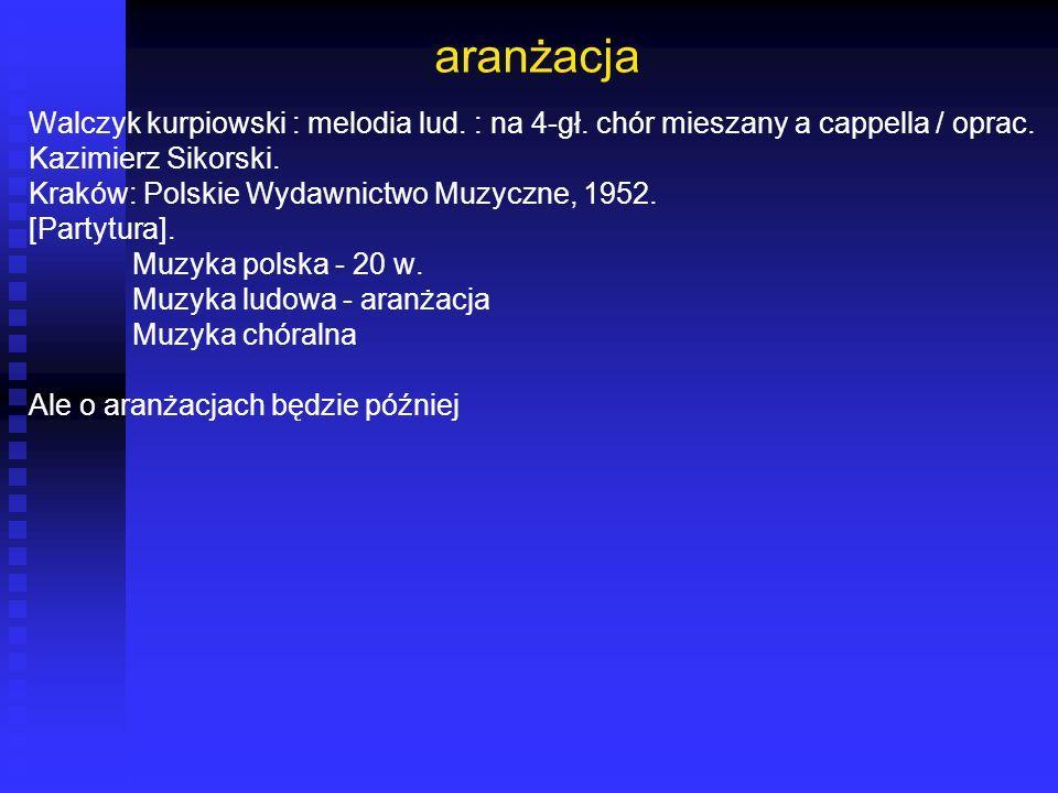 aranżacja Walczyk kurpiowski : melodia lud. : na 4-gł. chór mieszany a cappella / oprac. Kazimierz Sikorski.