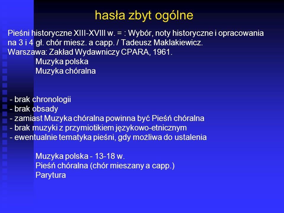 hasła zbyt ogólne Pieśni historyczne XIII-XVIII w. = : Wybór, noty historyczne i opracowania.
