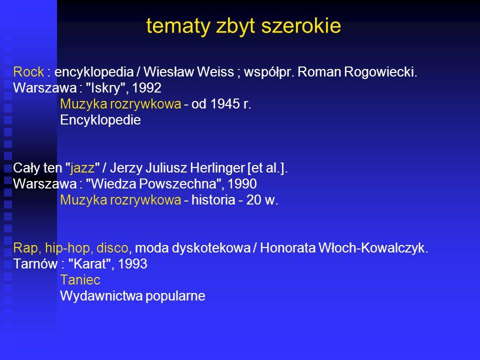 tematy zbyt szerokie Rock : encyklopedia / Wiesław Weiss ; współpr. Roman Rogowiecki. Warszawa : Iskry , 1992.